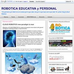 ROBOTICA EDUCATIVA y PERSONAL: CLOUD ROBOTICS new paradigm is near