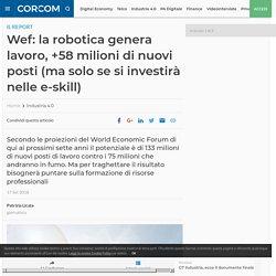 Wef: la robotica genera lavoro, +58 milioni di nuovi posti (ma solo se si investirà nelle e-skill)