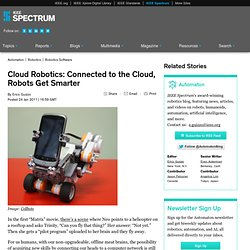 Cloud Robotics: Connected to the Cloud, Robots Get Smarter