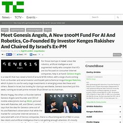 Meet Genesis Angels, A New $100M Fund For AI And Robotics, Co-Founded By Investor Kenges Rakishev And Chaired By Israel's Ex-PM