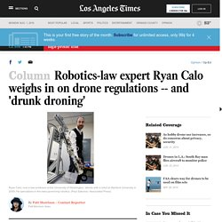 Robotics-law expert Ryan Calo weighs in on drone regulations
