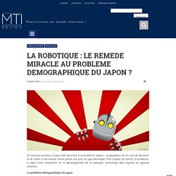 LA ROBOTIQUE : LE REMEDE MIRACLE AU PROBLEME DEMOGRAPHIQUE DU JAPON ? - MTI Review
