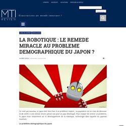 LA ROBOTIQUE : LE REMEDE MIRACLE AU PROBLEME DEMOGRAPHIQUE DU JAPON ? - MTI Review