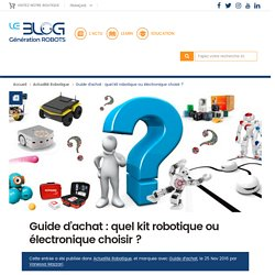 Guide d'achat : quel kit robotique ou électronique choisir ?