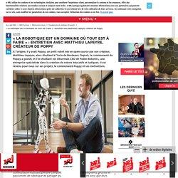 « La robotique est un domaine où tout est à faire » : Entretien avec Matthieu Lapeyre, créateur de Poppy - Nrj-active.fr