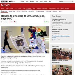 Robots to affect up to 30% of UK jobs, says PwC