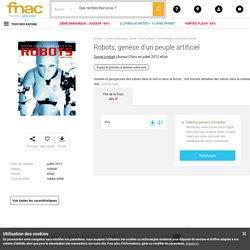 Robots, genèse d'un peuple artificiel - ePub - Daniel Ichbiah - Achat ebook - Achat & prix