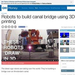 Robots to build canal bridge using 3D printing - Jun. 16, 2015