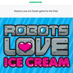 Robots Love Ice Cream game for the iPad by Burton Posey