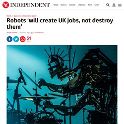 Robots 'will create UK jobs, not destroy them'