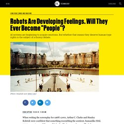 "Robots Are Developing Feelings. Will They Ever Become ""People""?"
