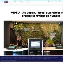 VIDÉO - Au Japon, l'hôtel aux robots vire ses droïdes et revient à l'humain