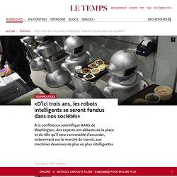 «D'ici trois ans, les robots intelligents se seront fondus dans nos sociétés»