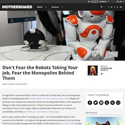 Don't Fear the Robots Taking Your Job, Fear the Monopolies Behind Them