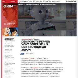 Des robots Pepper vont gérer seuls une boutique au Japon