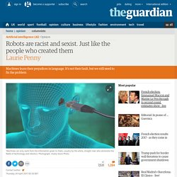 Robots are racist and sexist. Just like the people who created them