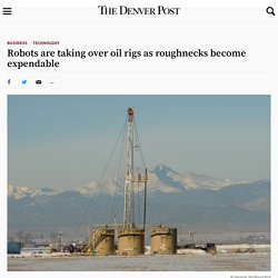 Robots are taking over oil rigs as roughnecks become expendable – The Denver Post
