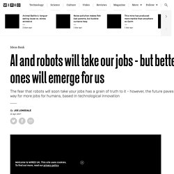 AI and robots will take our jobs - but better ones will emerge for us