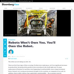 Robots Won't Own You. You'll Own the Robot.