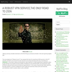 A ROBUST VPN SERVICE,THE ONLY ROAD TO ZION – MyIP.io Blog