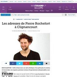 Les adresses de Pierre Rochefort à Clignancourt