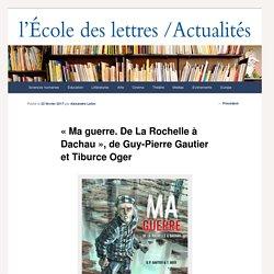 """""""Ma guerre. De La Rochelle à Dachau"""", de Guy-Pierre Gautier et Tiburce Oger - Les actualités de l'École des lettresLes actualités de l'École des lettres"""