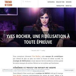Yves Rocher, une fidélisation à toute épreuve – Trend N'Com