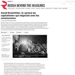 David Rockefeller, le «prince du capitalisme» qui négociait avec les communistes