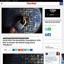 LOCK STEP: The Rockefeller Foundation's 2010 Plan To Enslave the World Using Future 'Plandemic' -