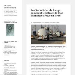 Les Rockefeller de Raqqa: comment le pétrole de État islamique arrive en Israël