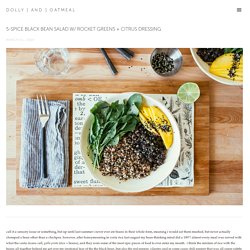 5-spice black bean salad w/ rocket greens + citrus dressing — dolly