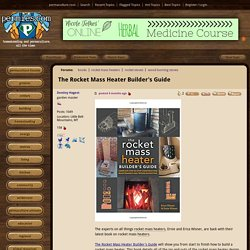 The Rocket Mass Heater Builder's Guide (rocket mass heater forum at permies)