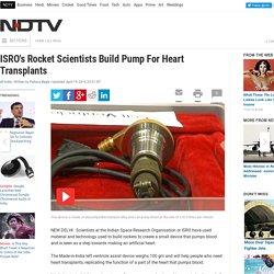 ISRO's Rocket Scientists Build Pump For Heart Transplants