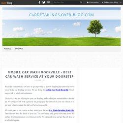 Mobile Car Wash Rockville - Best Car Wash Service at Your Doorstep