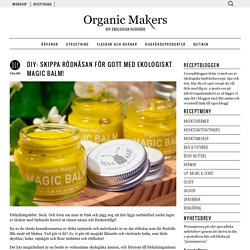 DIY: Skippa rödnäsan för gott med ekologiskt Magic Balm! - Organic Makers