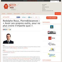 Rodolphe Roux, Pierre&Vacances : «Avoir ses propres outils, pour ne plus croire n'importe quoi»