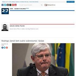 Rodrigo Janot tem outro sobrenome: Golpe