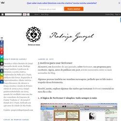Rodrigo Gurgel: 5 motivos para usar Scrivener