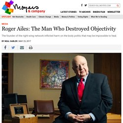 Roger Ailes: The Man Who Destroyed Objectivity