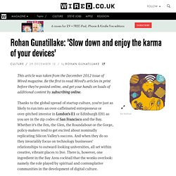 Rohan Gunatillake: 'Slow down and enjoy the karma of your devices'