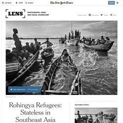 Rohingya Refugees: Stateless in Southeast Asia - NYTimes.com
