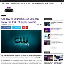 Add CW to your Roku, so you can enjoy the thrill of super powers