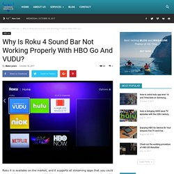 Why Is Roku 4 Sound Bar Not Working Properly With HBO Go And VUDU?