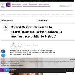 """Roland Castro: """"le lieu de la liberté, pour moi, c'était dehors, la rue, l'espace public, le bistrot"""""""