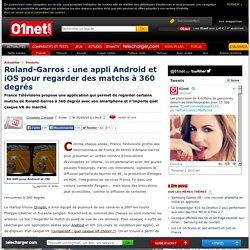 Roland-Garros : une appli Android et iOS pour regarder des matchs à 360 degrés