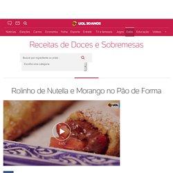 Rolinho de Nutella e Morango no Pão de Forma - 27/10/2016 - UOL Estilo de vida
