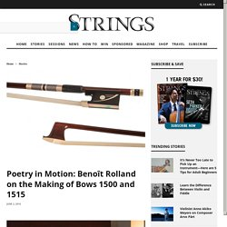 Poetry in Motion: Benoît Rolland on the Making of Bows 1500 and 1515 – Strings Magazine