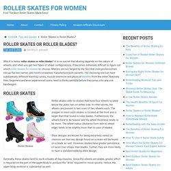 Roller Skates or Roller Blades - Should I get roller skates or rollerblades?