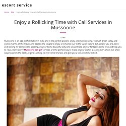 Enjoy a Rollicking Time with Call Services in Mussoorie - escort service