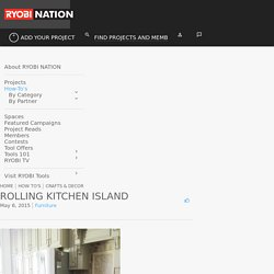 Rolling Kitchen Island - RYOBI Nation Projects